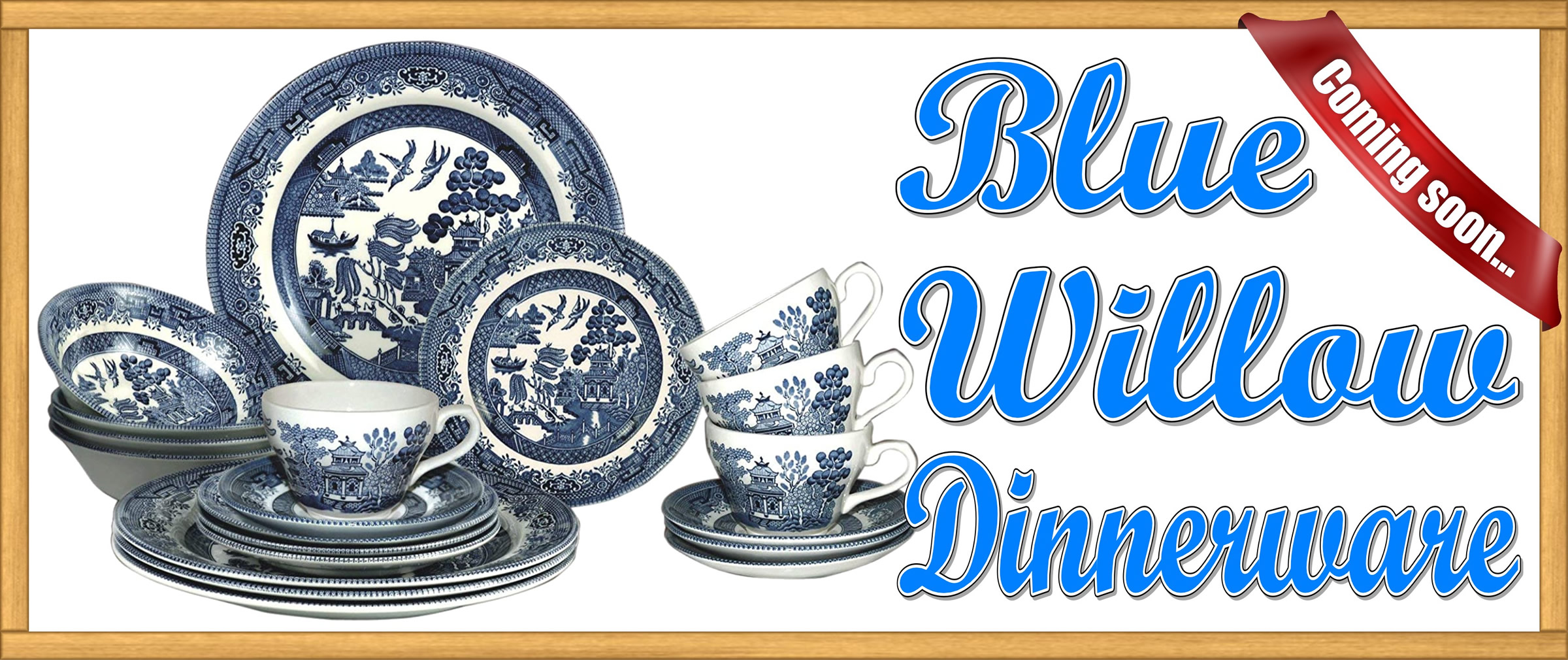 Blue Willow Dishes Coming Soon